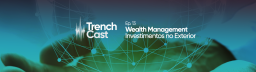 TrenchCast 13 – Wealth Management