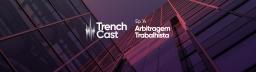 TrenchCast 14 – Arbitragem Trabalhista