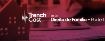 TrenchCast - Episódio 20 Direito de Família Parte 1